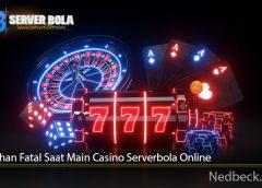 Kesalahan Fatal Saat Main Casino Serverbola Online