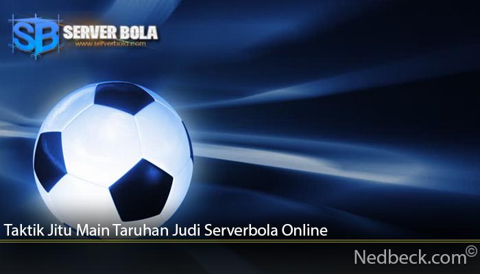 Taktik Jitu Main Taruhan Judi Serverbola Online