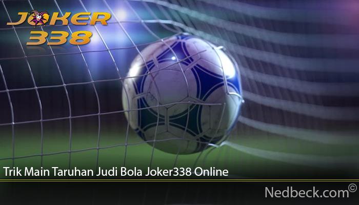 Trik Main Taruhan Judi Bola Joker338 Online