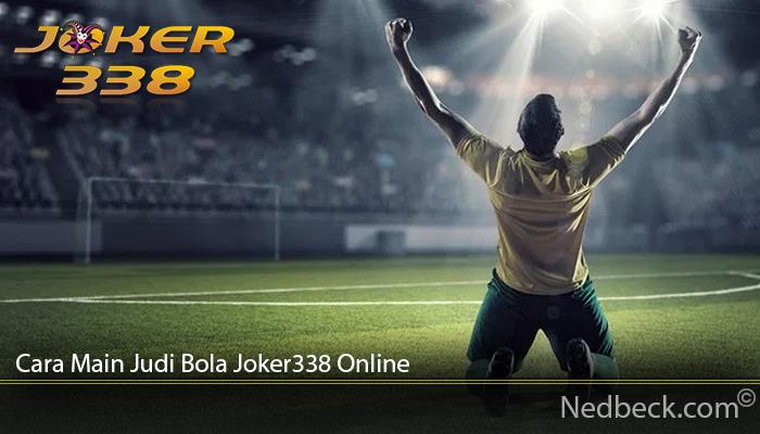 Cara Main Judi Bola Joker338 Online