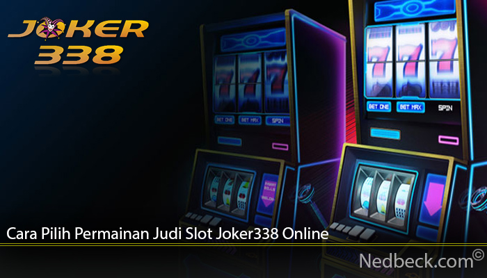 Cara Pilih Permainan Judi Slot Joker338 Online