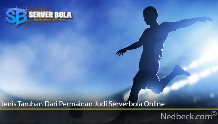 Jenis Taruhan Dari Permainan Judi Serverbola Online