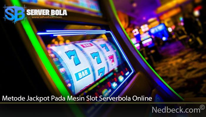 Metode Jackpot Pada Mesin Slot Serverbola Online