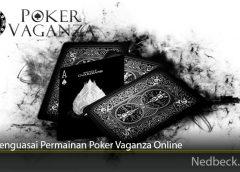 Trik Menguasai Permainan Poker Vaganza Online
