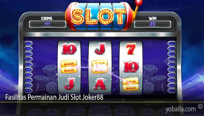 Fasilitas Permainan Judi Slot Joker88