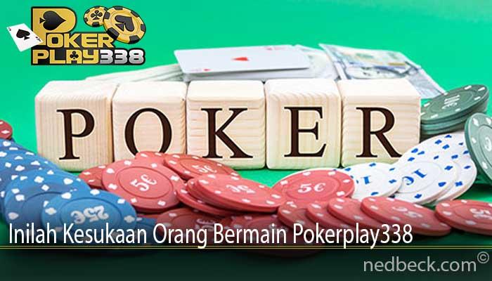 Inilah Kesukaan Orang Bermain Pokerplay338